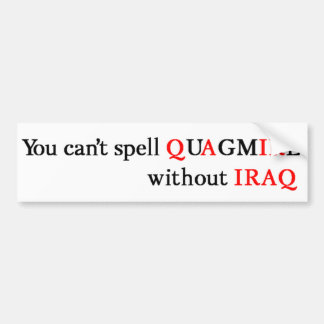 You can't spell QUAGMIRE without IRAQ Bumper Sticker