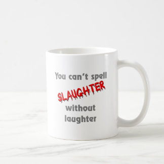 You can't spell slaughter without laughter mug