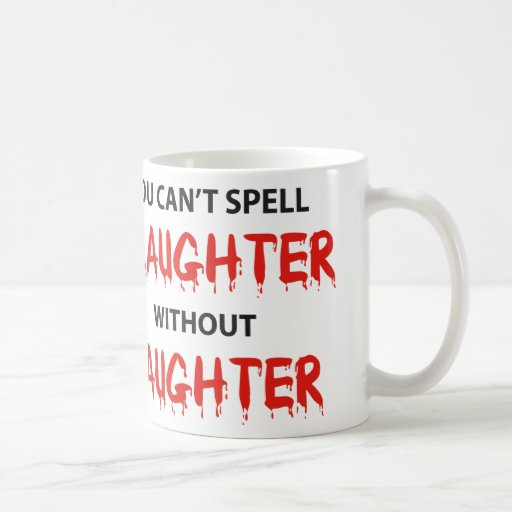 You Can't Spell Slaughter Without Laughter Coffee Mugs