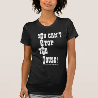 You Can't Stop The House! O.S.H.H. Lady T T-Shirt