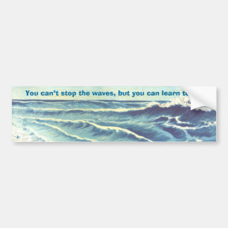 You Can't Stop the Wave Bumper sticker