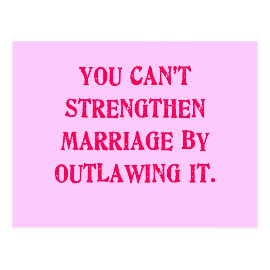 You Can't Strengthen Marriage by Outlawing It Tees Postcard