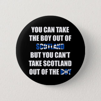 You Can't Take Scotland Out of the Boy 6 Cm Round Badge