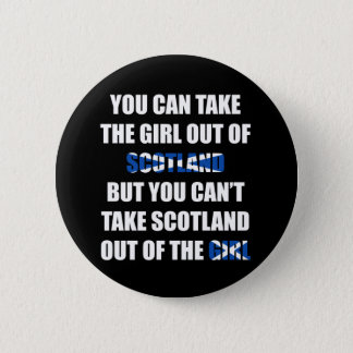 You Can't Take Scotland Out Of The Girl 6 Cm Round Badge