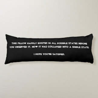 You collapsed it! Quantum Physics Humor Body Cushion
