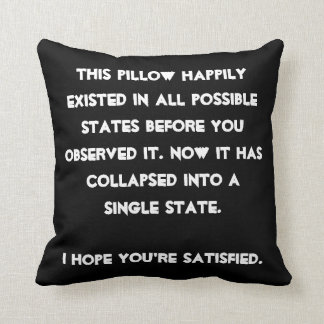 You collapsed it! Quantum Physics Humor Cushion