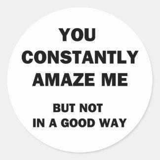 You Constantly Amaze Me Round Sticker