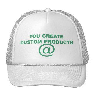 YOU CREATE CUSTOM PRODUCTS @ .............. CAP