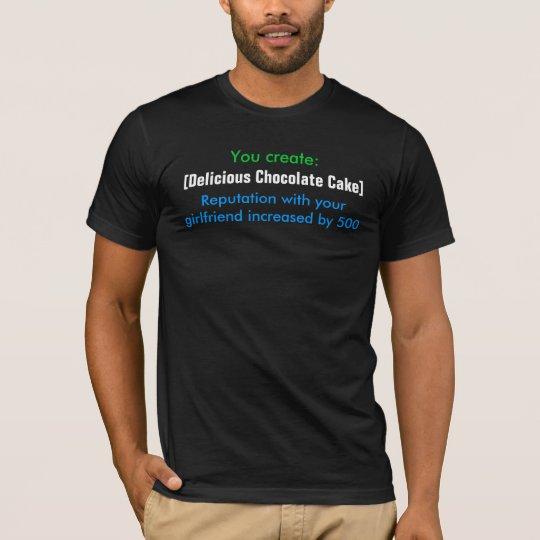 You create:, [Delicious Chocolate Cake], Reputa... T-Shirt