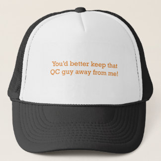 You'd better keep that QC guy away from me! Trucker Hat