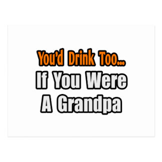 You d Drink Too Grandpa Post Cards