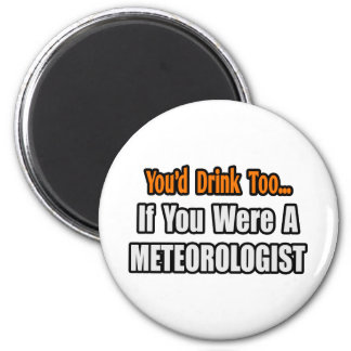 You d Drink Too Meteorologist Refrigerator Magnets
