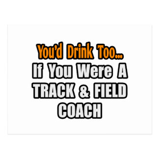 You d Drink Too Track Field Coach Post Card