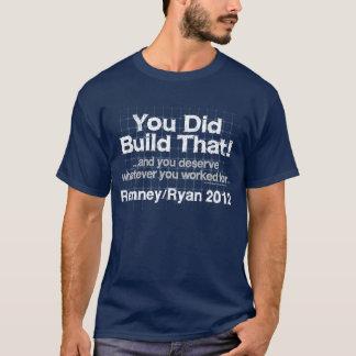 You Did Build That, Romney/Ryan Anti-Obama T-Shirt