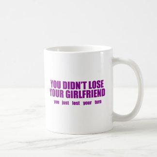 You didn't lose your girlfriend mug