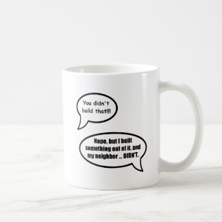 You didn't build that - huh? basic white mug
