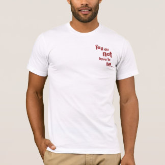 You do not have to be... T-Shirt