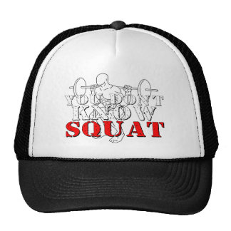 YOU DON T KNOW SQUAT TRUCKER HATS