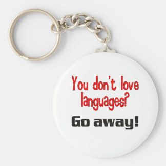 You don t love languages Go away Key Chains