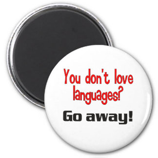 You don t love languages Go away Magnet