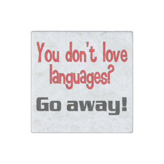 You don t love languages Go away Stone Magnet