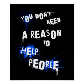 YOU DON T NEED A REASON TO HELP PEOPLE urban quote Poster