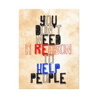 You don t need reason to help people virtue quote gallery wrapped canvas