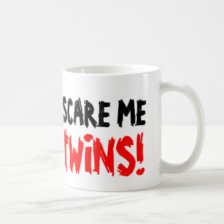 You don t scare me i have twins coffee mug