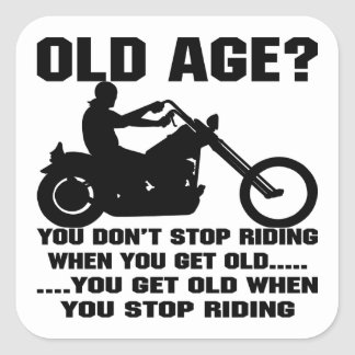 You Don t Stop Riding When You Get Old You Get Old Square Stickers