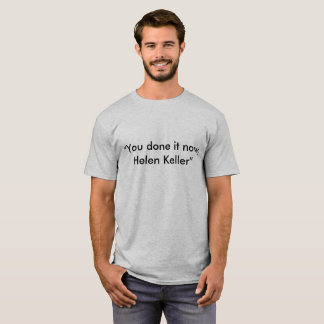you done it now helen T-Shirt
