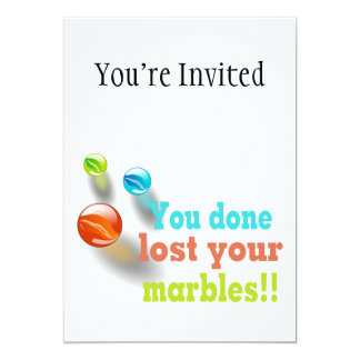 You Done Lost Your Marbles!! 13 Cm X 18 Cm Invitation Card