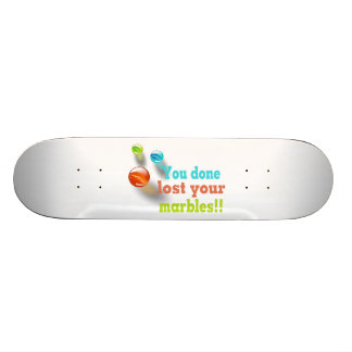 You Done Lost Your Marbles!! Skateboard Deck