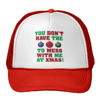 You Don't Have The Balls To Mess With Me At Xmas! Cap