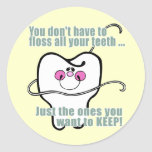 You Dont Have To Floss All Your Teeth Round Sticker