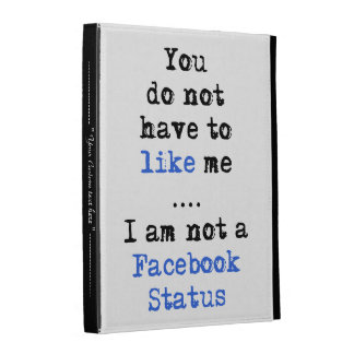 You don't have to like me i'm not  facebook status iPad cases