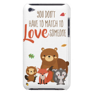 You Don't Have to Match to love Someone - Foster iPod Touch Covers