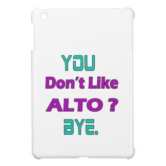 You Don't Like Alto. iPad Mini Case