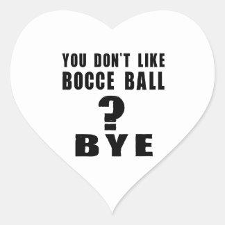 You Don't Like bocce ball ? Bye Heart Sticker