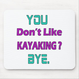 You don't like Kayaking ? Mouse Mat