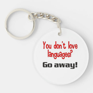 You don't love languages? Go away! Single-Sided Round Acrylic Key Ring