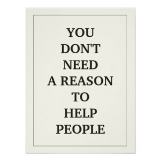 YOU DON'T NEED A REASON TO HELP PEOPLE POSTER