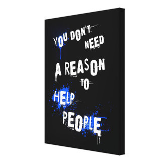 YOU DON'T NEED A REASON TO HELP PEOPLE urban quote Gallery Wrapped Canvas
