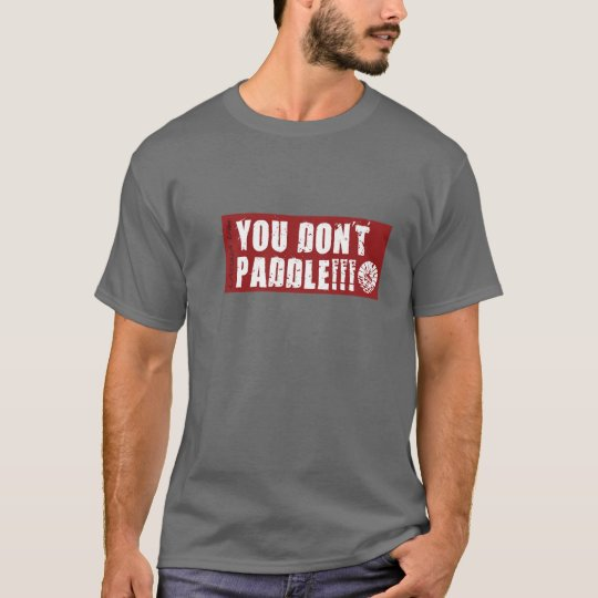 You Dont Paddle T-Shirt