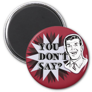 You don't say? - For Stylish sarcasm the win