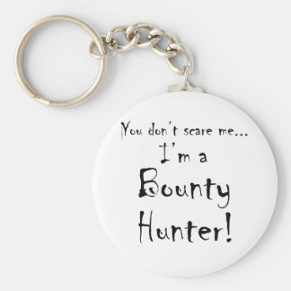 You don't scare me...Bounty Hunter Key Chains