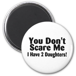 You Dont Scare Me I Have 2 Daughters 6 Cm Round Magnet