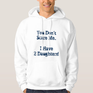 'You Don't Scare Me.. I Have 2 Daughters' Hoodie