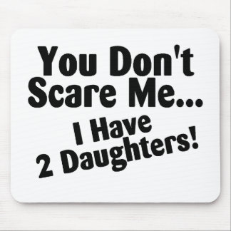 You Dont Scare Me I Have 2 Daughters Mouse Mat