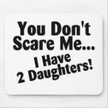 You Dont Scare Me I Have 2 Daughters Mouse Pads