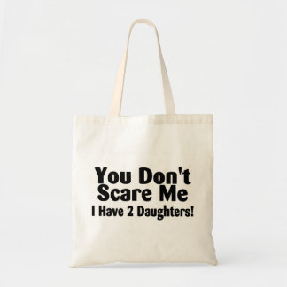 You Dont Scare Me I Have 2 Daughters Tote Bag